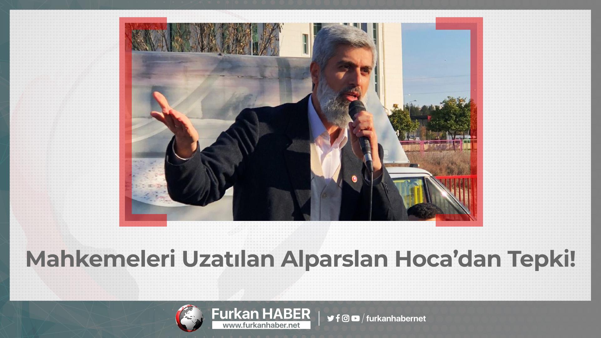 Mahkemeleri Uzatılan Alparslan Hocadan Tepki!