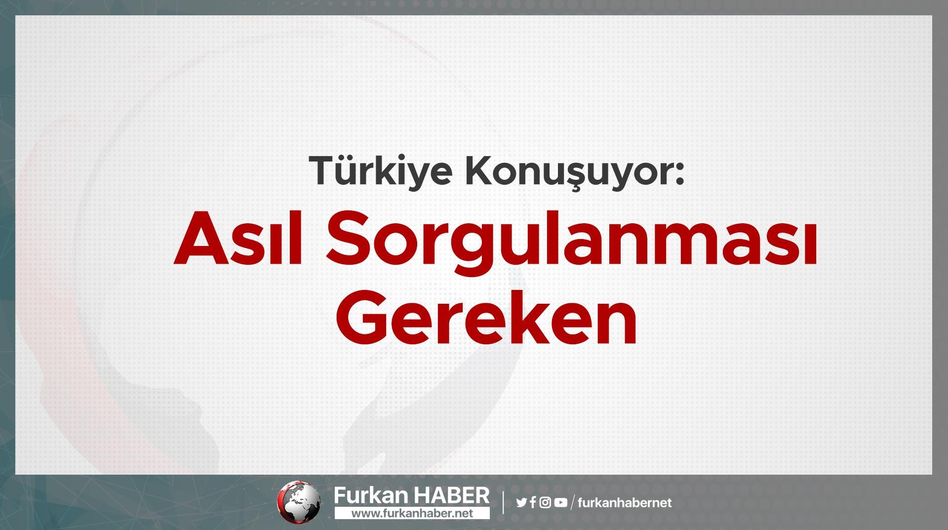 Türkiye Konuşuyor: Asıl SorgulanmasıGereken