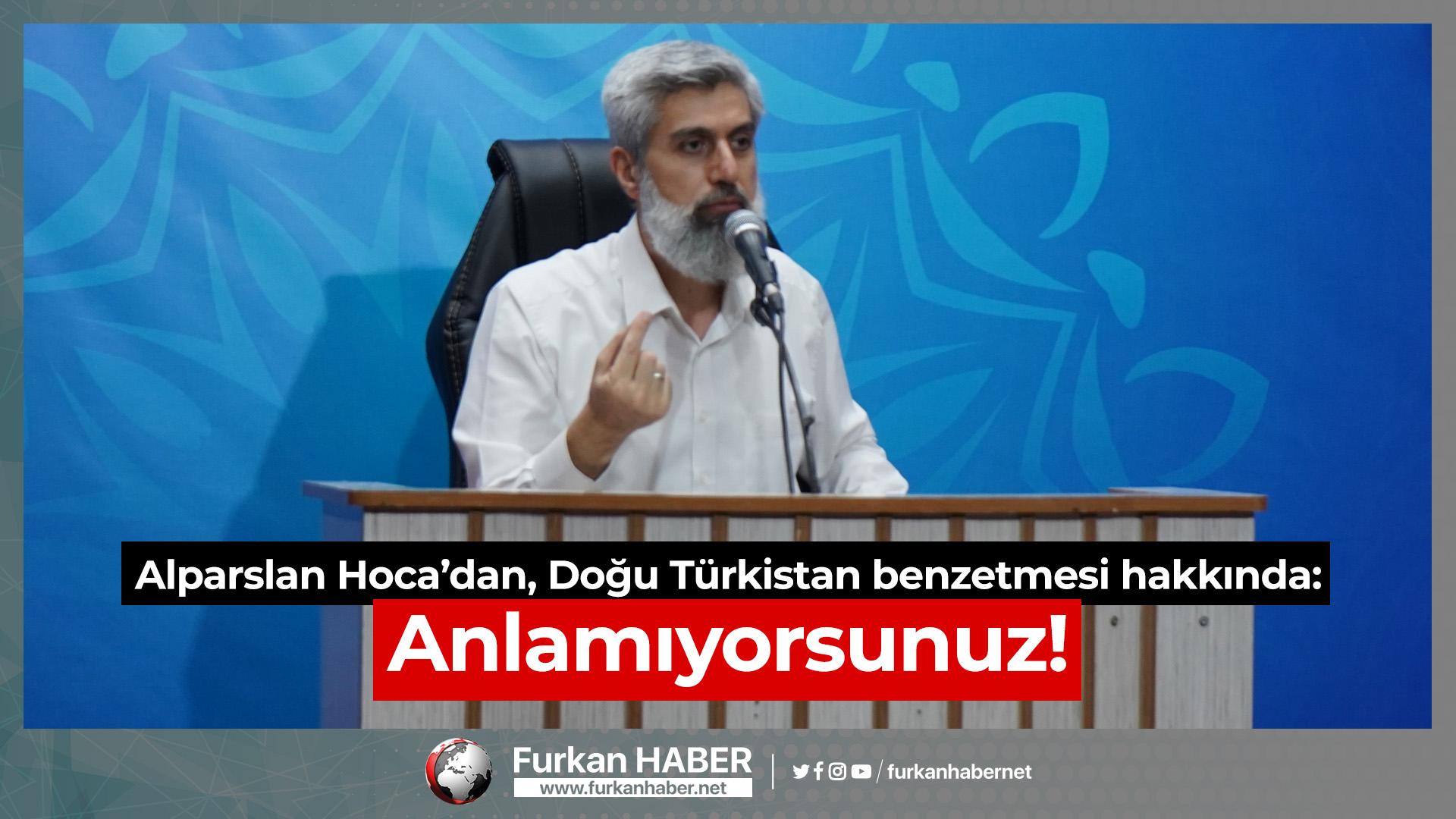 Alparslan Hoca'dan, Doğu Türkistan benzetmesi hakkında: Anlamıyorsunuz!