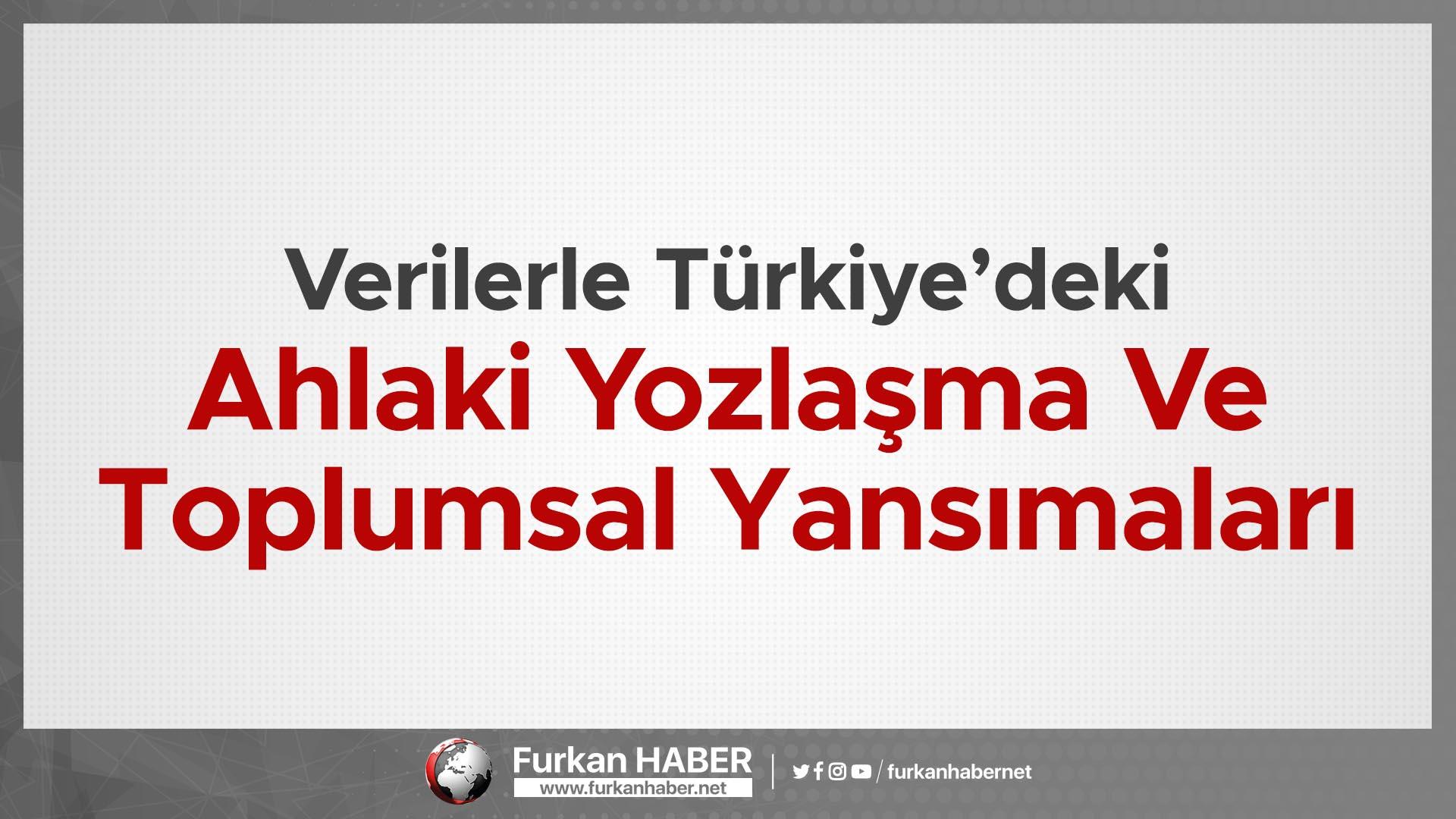 Verilerle Türkiye'deki Ahlaki Yozlaşma Ve Toplumsal Yansımaları