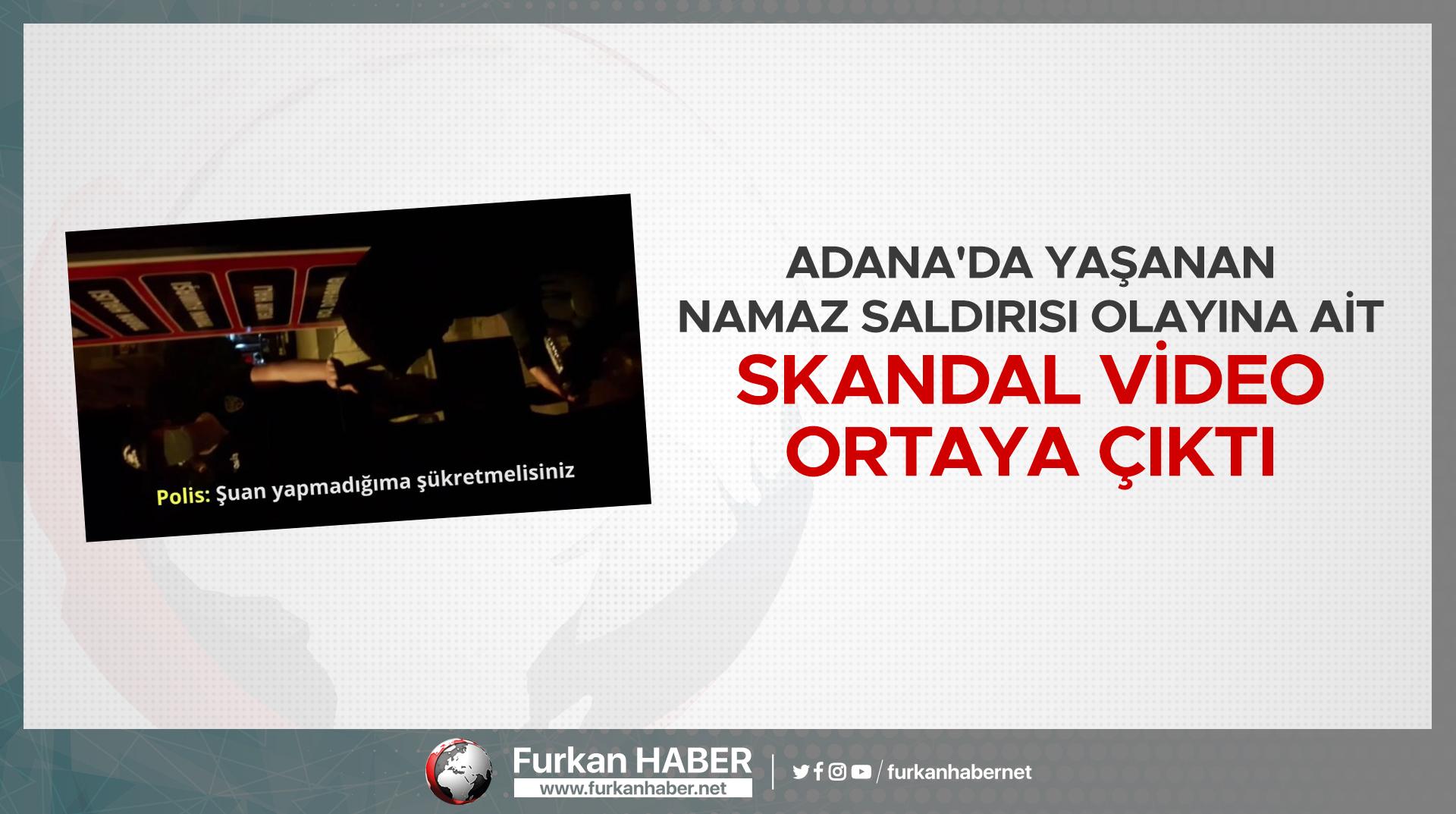 Adana'da yaşanan namaz saldırısı olayına ait skandal video ortaya çıktı