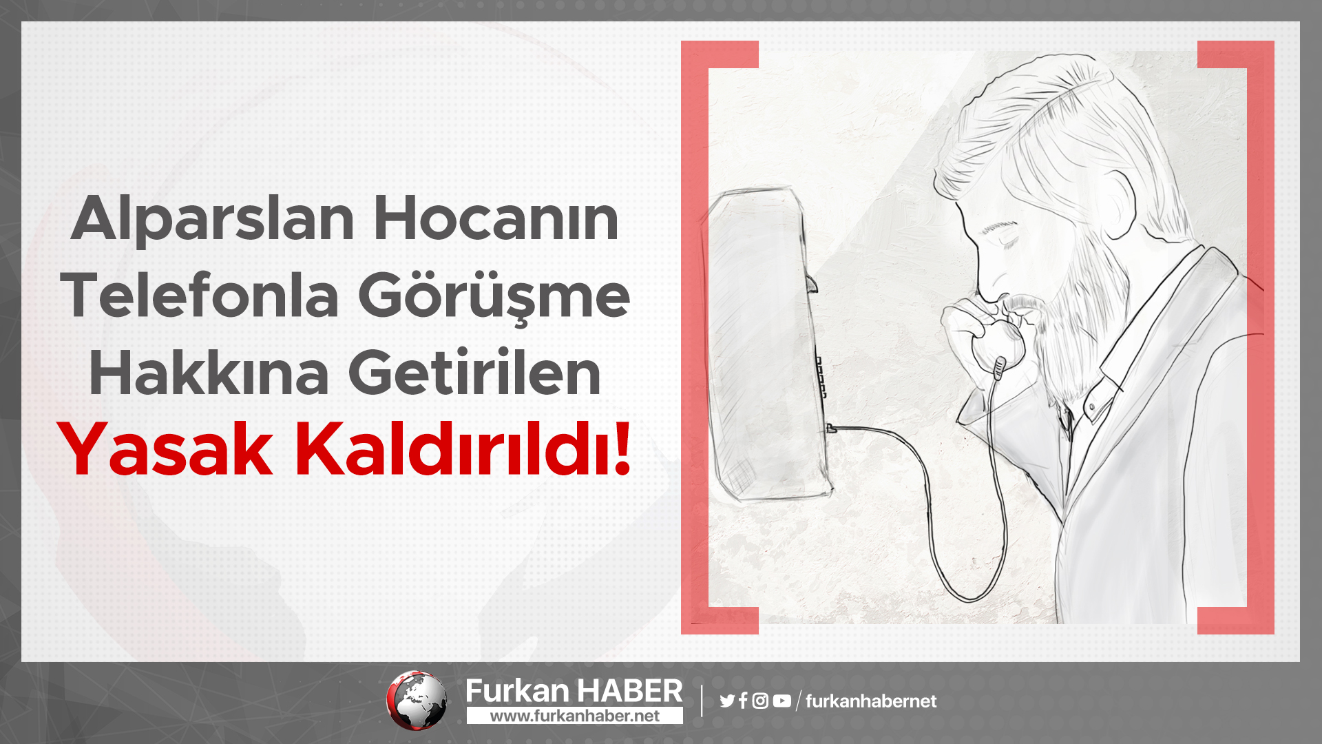 Alparslan Hocanın Telefonla Görüşme Hakkına Getirilen Yasak Kaldırıldı!
