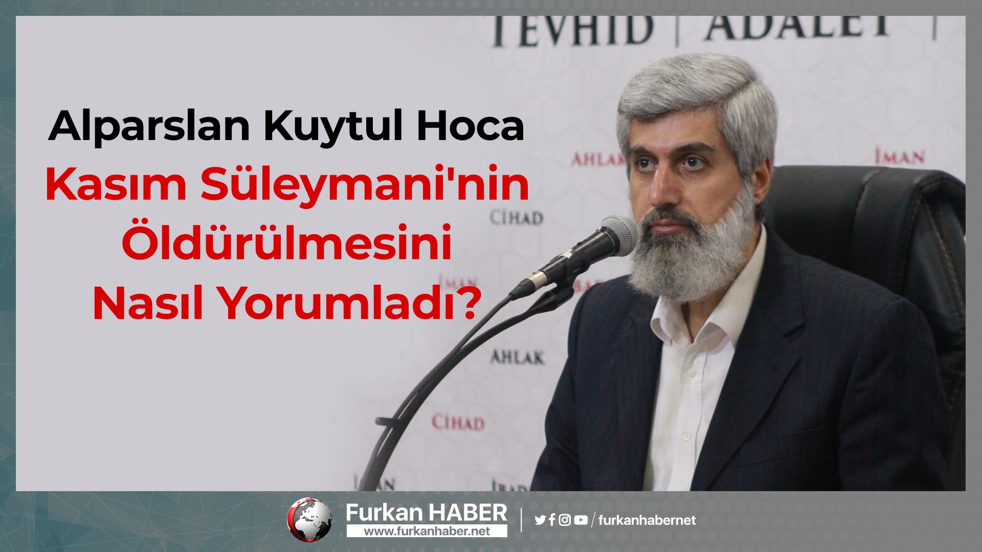 Alparslan Kuytul Hoca Kasım Süleymani'nin Öldürülmesini Nasıl Yorumladı?