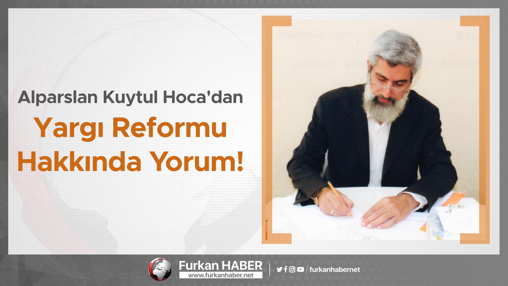 Alparslan Kuytul Hoca'dan Yargı Reformu Hakkında Yorum!