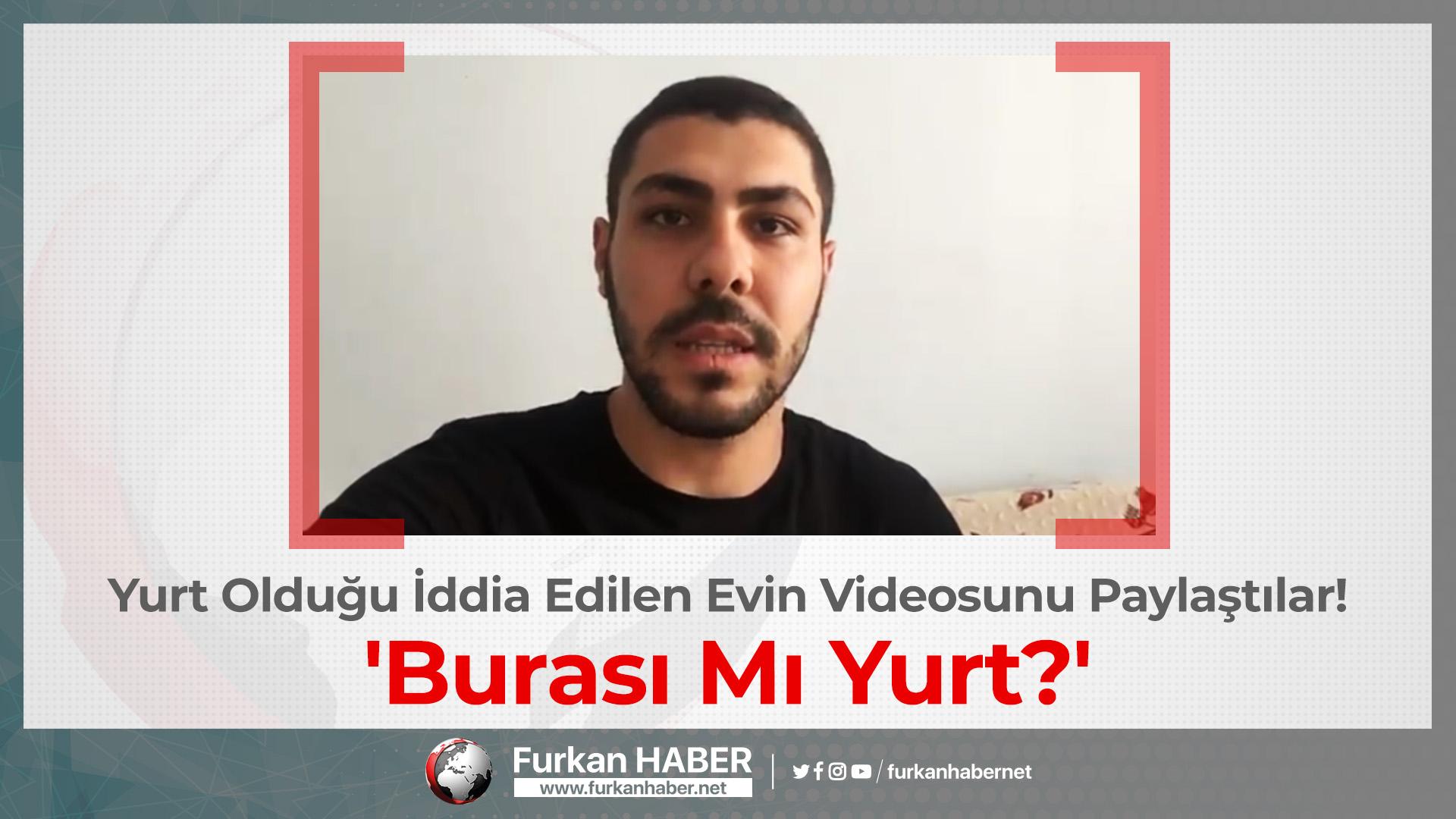 Yurt Olduğu İddia Edilen Evin Videosunu Paylaştılar! 'Burası Mı Yurt?'