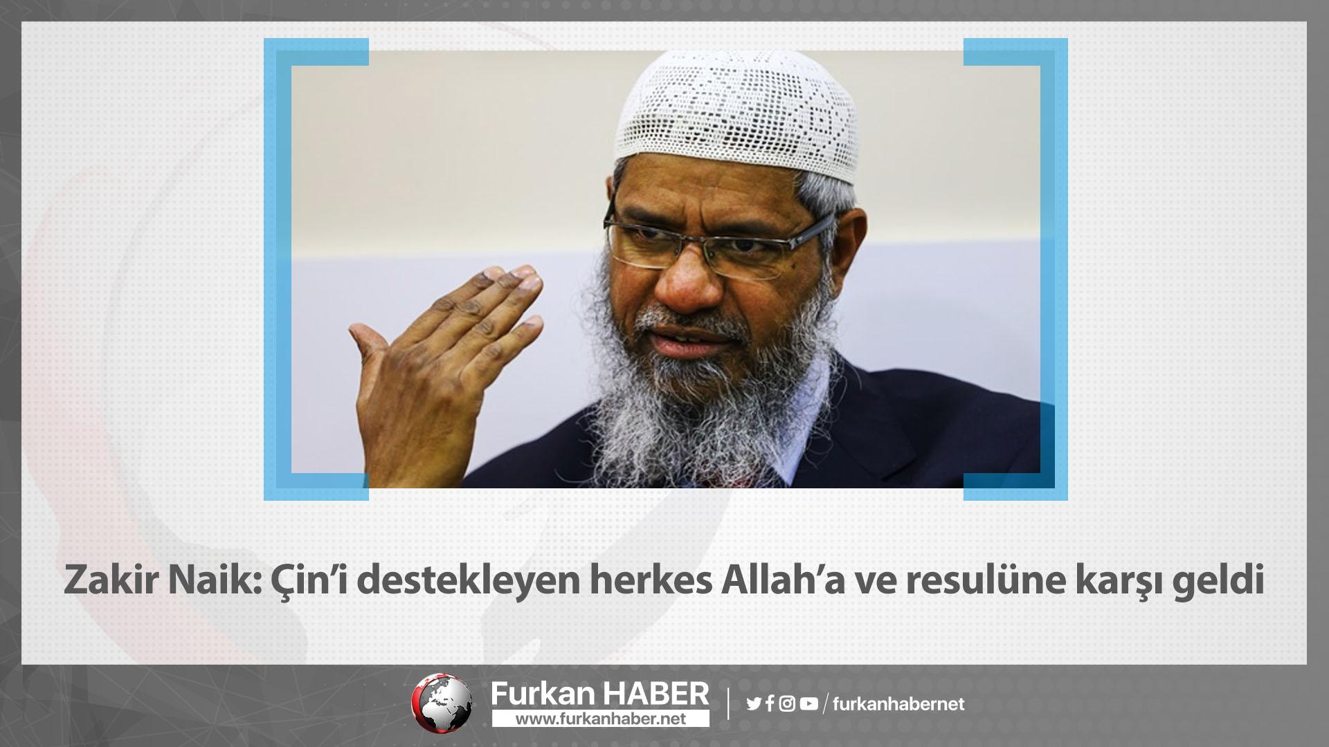 Zakir Naik: Çin'i destekleyen herkes Allah'a ve resulüne karşı geldi