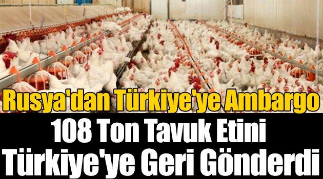 108 ton tavuk etini Türkiye'ye geri gönderdi