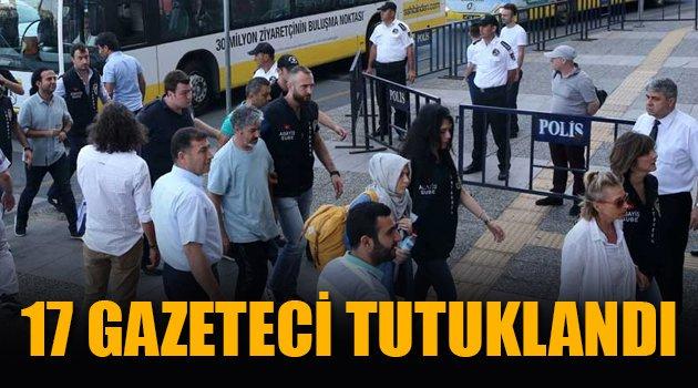 17 gazeteci tutuklandı