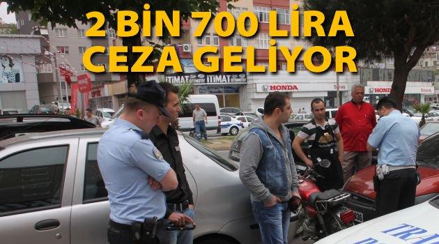 2 bin 700 lira ceza geliyor