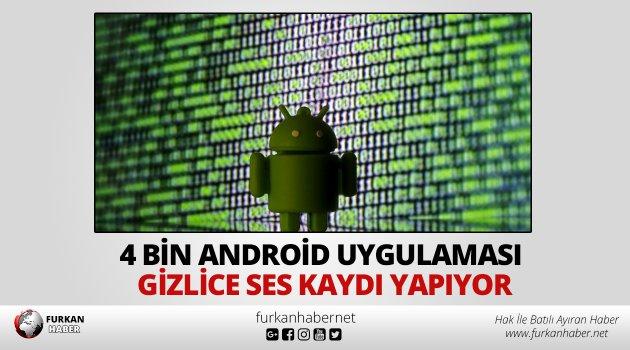 4 bin Android uygulaması gizlice ses kaydı yapıyor
