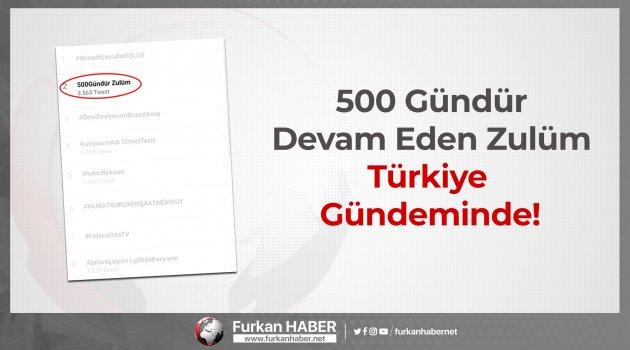 500 Gündür Devam Eden Zulüm Türkiye Gündeminde!