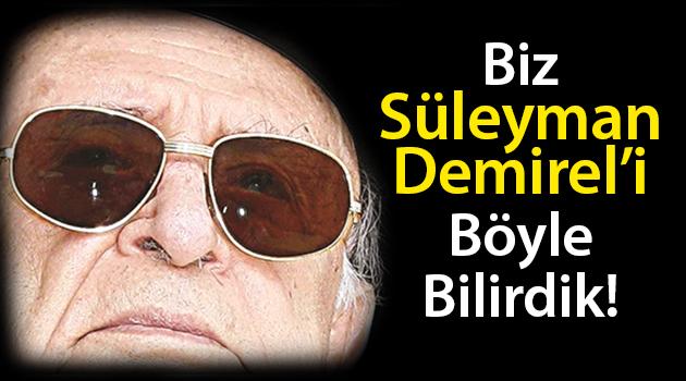 Biz Süleyman Demirel'i böyle bilirdik!
