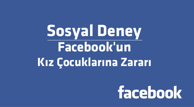 Sosyal Deney: Facebook'un Kız Çocuklarına Zararı