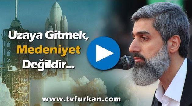 Uzaya gitmek, medeniyet değildir...