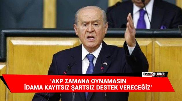 'AKP zamana oynamasın, idama kayıtsız şartsız destek vereceğiz'