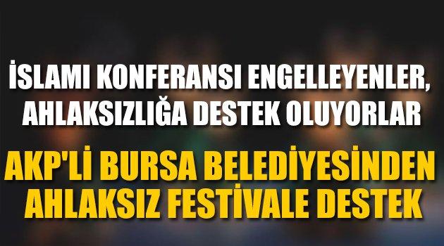 AKP'li Bursa Belediyesinden Ahlaksız Festivale Destek