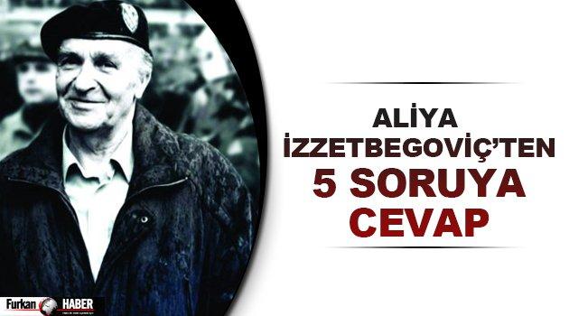 Aliya İzzetbegoviç'ten 5 Soruya Cevap