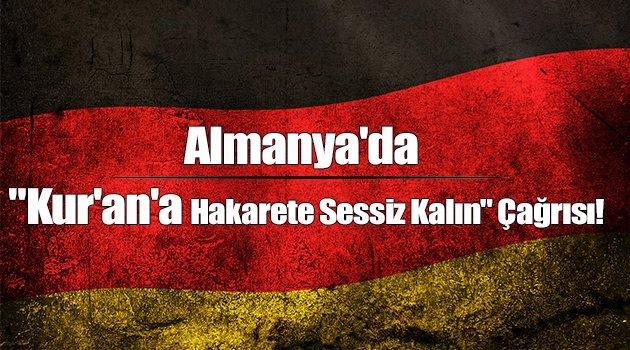 """Almanya'da """"Kur'an'a Hakarete Sessiz Kalın"""" Çağrısı!"""