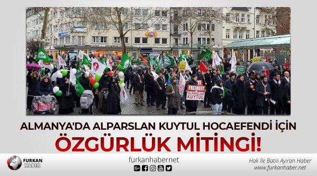 Almanya'da Alparslan Kuytul Hocaefendi İçin Özgürlük Mitingi!