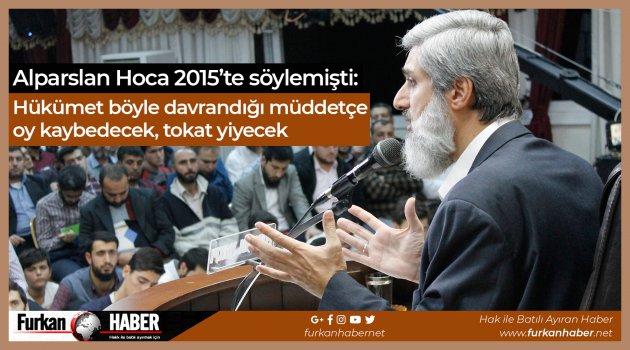 Alparslan Hoca 2015'te söylemişti: Hükümet böyle davrandığı müddetçe oy kaybedecek, tokat yiyecek