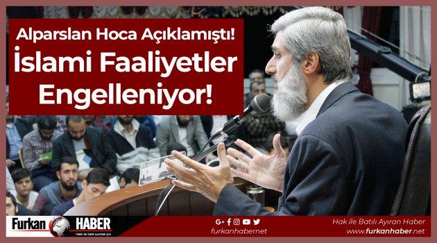 Alparslan Hoca Açıklamıştı: İslami Faaliyetler Engelleniyor!