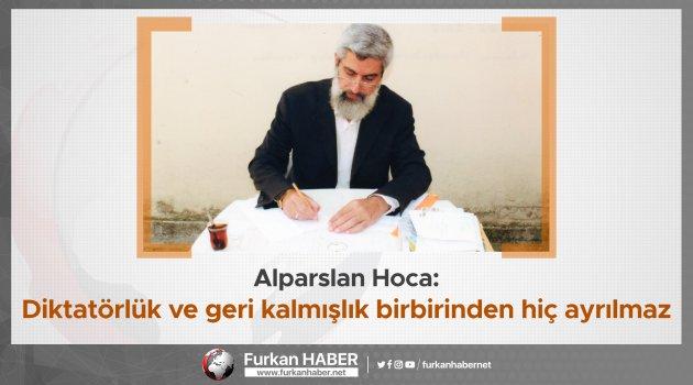 Alparslan Hoca: Diktatörlük ve geri kalmışlık birbirinden hiç ayrılmaz