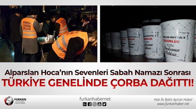 Alparslan Hoca'nın Sevenleri Sabah Namazı Sonrası Türkiye Genelinde Çorba Dağıttı!