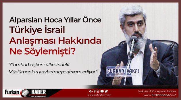 Alparslan Hoca Yıllar Önce Türkiye İsrail Anlaşması Hakkında Ne Söylemişti?