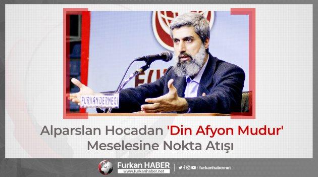 Alparslan Hocadan 'Din Afyon Mudur' Meselesine Nokta Atışı