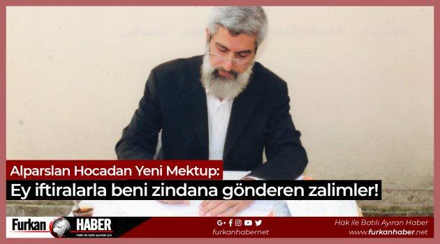 Alparslan Hocadan Yeni Mektup: Ey iftiralarla beni zindana gönderen zalimler!