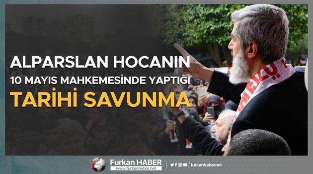 Alparslan Hocanın 10 Mayıs'ta Yaptığı Tarihi Savunma
