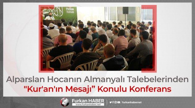 """Alparslan Hocanın Almanyalı Talebelerinden """"Kur'an'ın Mesajı"""" Konulu Konferans"""