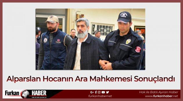 Alparslan Hocanın Ara Mahkemesi Sonuçlandı