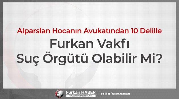 Alparslan Hocanın Avukatından 10 Delille Furkan Vakfı Suç Örgütü Olabilir Mi?