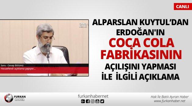 Alparslan Kuytul'dan Erdoğan'ın Coca Cola Fabrikasının Açılışını Yapması İle İlgili Açıklama
