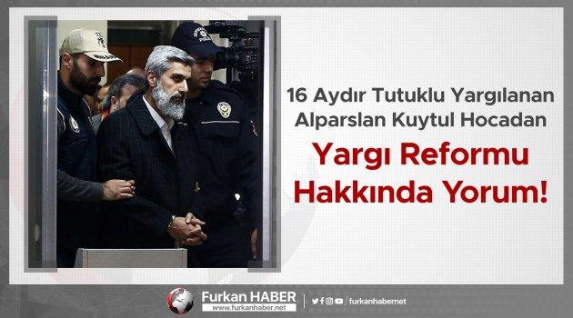 Alparslan Kuytul Hocadan Yargı Reformu Hakkında Yorum!
