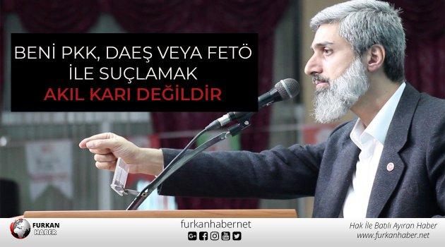 Alparslan Kuytul Hocaefendi: Beni PKK, DAEŞ VEYA FETÖ İle Suçlamak Akıl Karı Değildir!