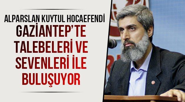 Alparslan Kuytul Hocaefendi Gaziantep'te talebeleri ve sevenleri ile buluşuyor