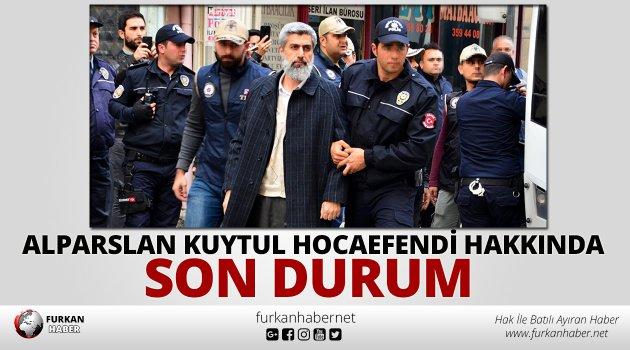 Alparslan Kuytul Hocaefendi Hakkında Son Durum