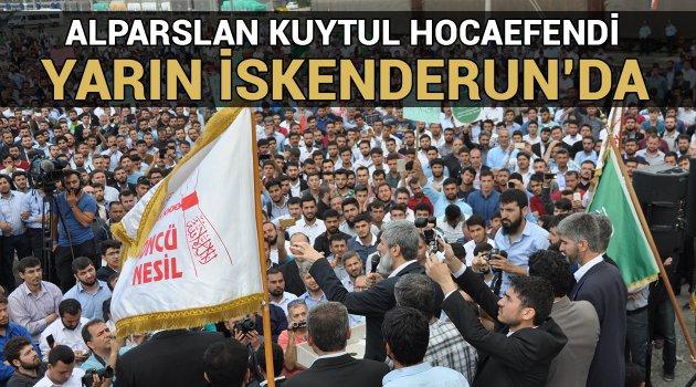 Alparslan Kuytul Hocaefendi Yarın İskenderun'da!