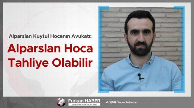 ÖZEL HABER | Alparslan Kuytul Hocanın Avukatı: Alparslan Hoca Tahliye Olabilir
