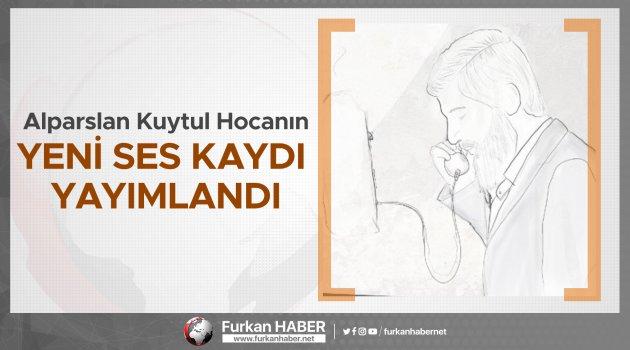 Alparslan Kuytul Hocanın 47. ses kaydı yayımlandı