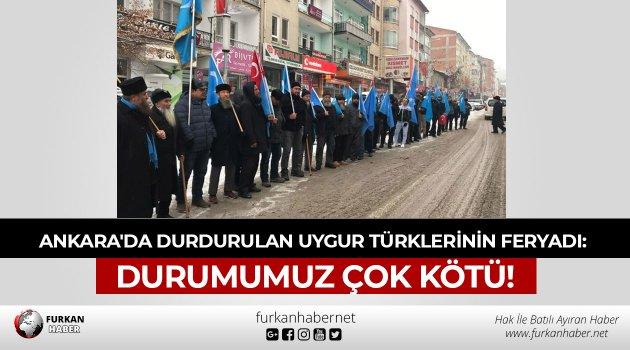 Ankara'da Durdurulan Uygur Türklerinin Feryadı: DURUMUMUZ ÇOK KÖTÜ!