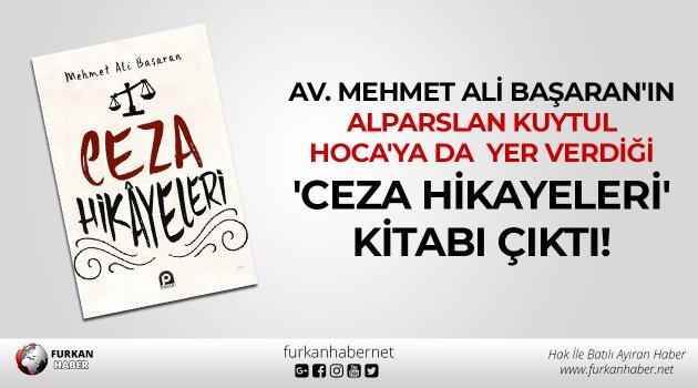 Av. Mehmet Ali Başaran'ın 'Ceza Hikayeleri' Kitabı Çıktı!