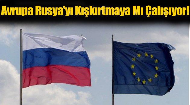 Avrupa Rusya'yı Kışkırtmaya mı Çalışıyor!