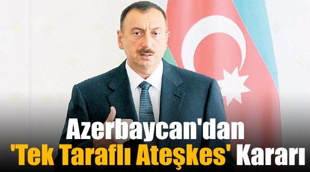 Azerbaycan'dan 'tek taraflı ateşkes' kararı
