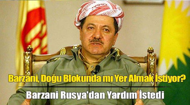 Barzani Rusya'dan Yardım İstedi