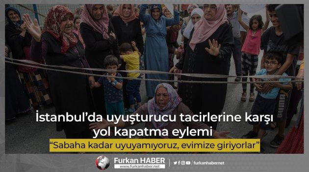 İstanbul'da uyuşturucu tacirlerine karşı yol kapatma eylemi