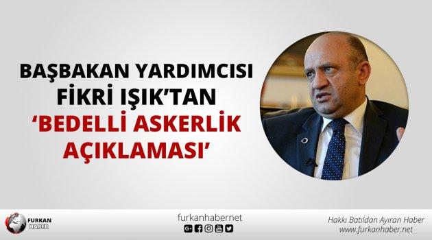 Başbakan Yardımcısı Fikri Işık'tan bedelli askerlik açıklaması