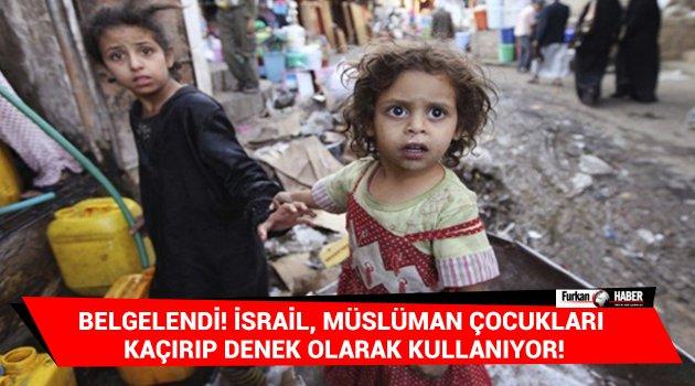 Belgelendi! İsrail, Müslüman çocukları kaçırıp denek olarak kullanıyor!